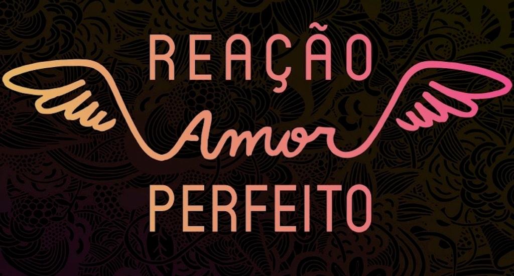 Reação Amor Perfeito chega à Curitiba, by Vanessa Malucelli – Divirta-se!  Curitiba 16abd43d1f