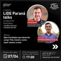 LIDE Paraná Talks inspira discussão sobre oportunidades Pós Covid-19
